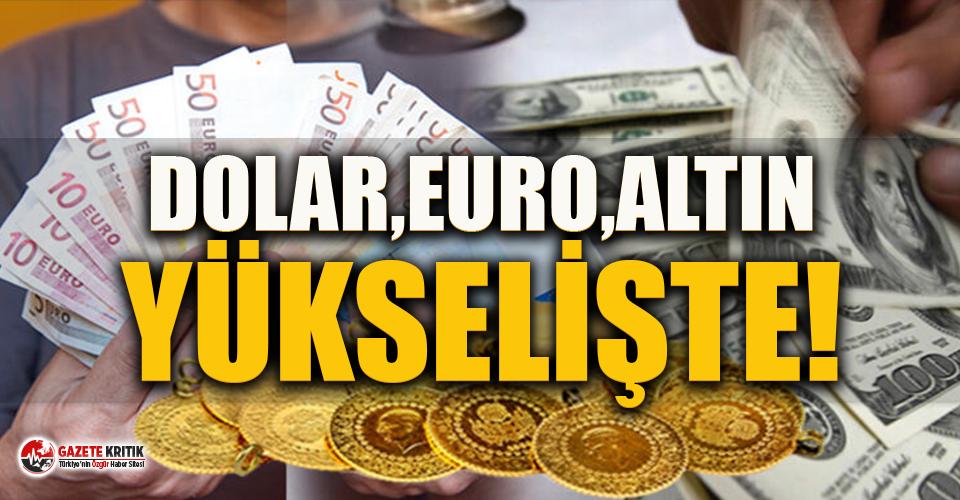 Dolar, euro ve altın yükselişte!