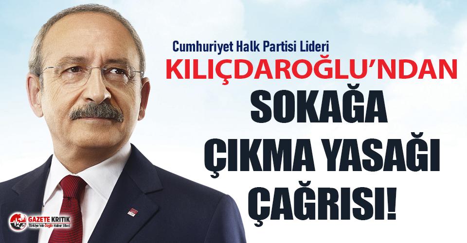 Kılıçdaroğlu: Etkin bir sokağa çıkma yasağı...