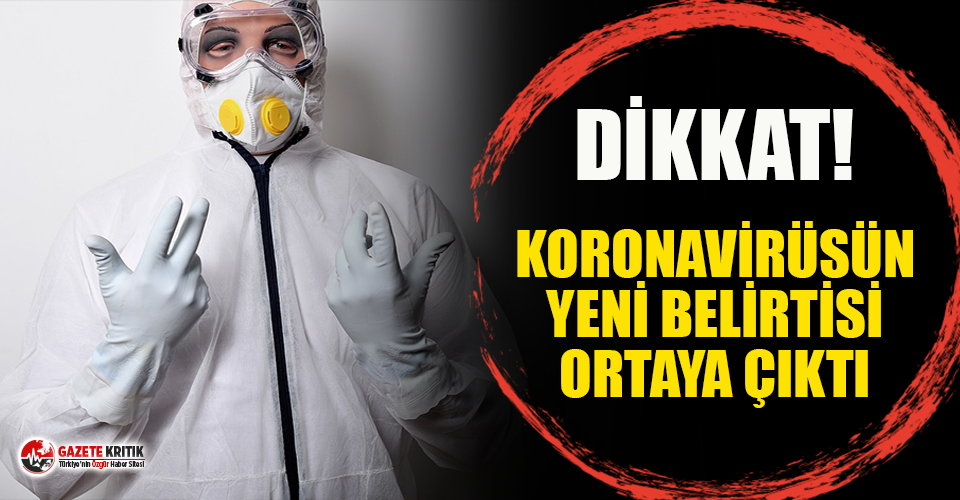 Koronavirüs'ün yeni bir belirtisi tespit edildi!