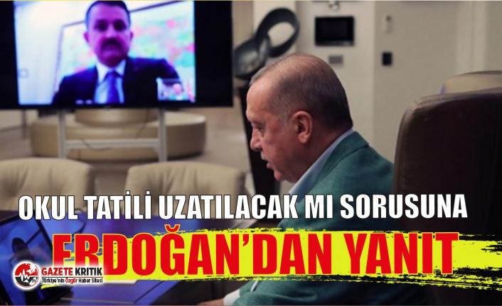 Okul tatili uzatılacak mı sorusuna Erdoğan'dan...