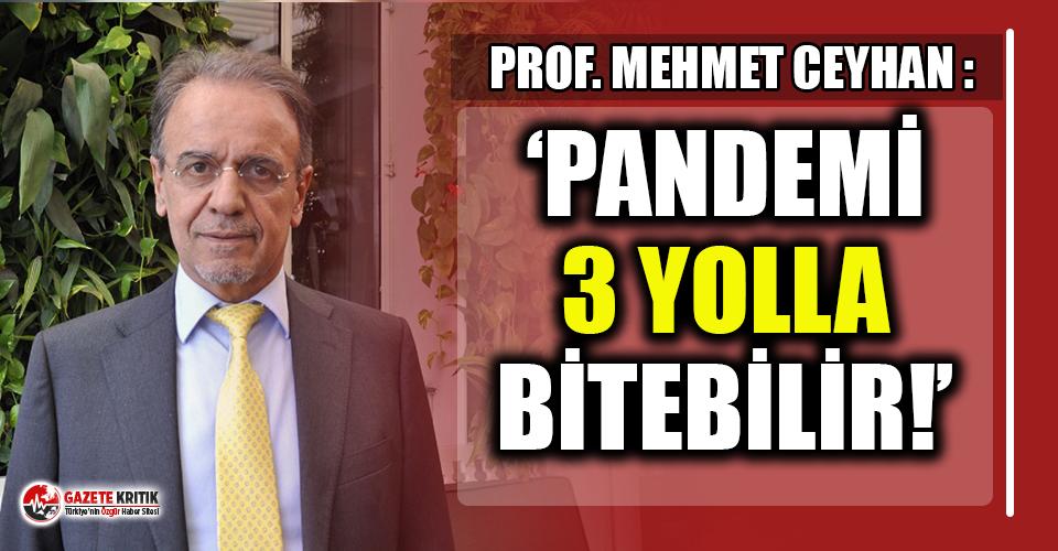 Prof. Mehmet Ceyhan: ''Pandeminin üç yolla...