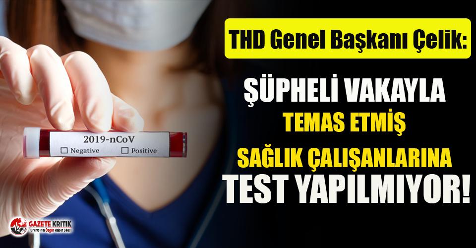 """THD Genel Başkanı Çelik: """"Şüpheli vakalarla..."""