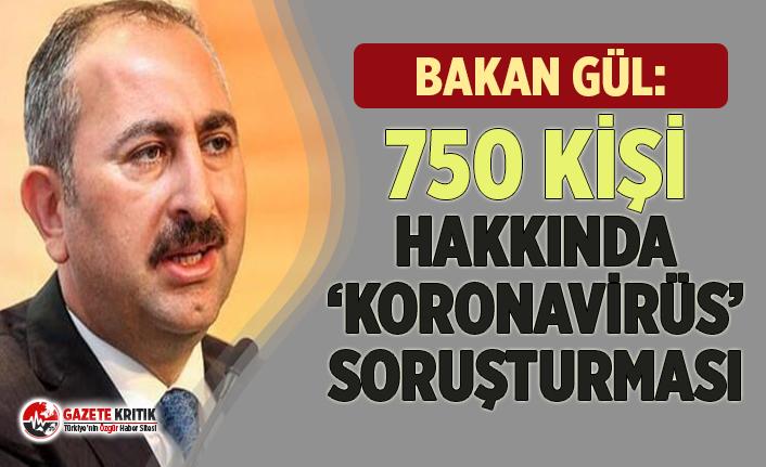 Adalet Bakanı Gül duyurdu! 750 kişi hakkında 'koronavirüs'...