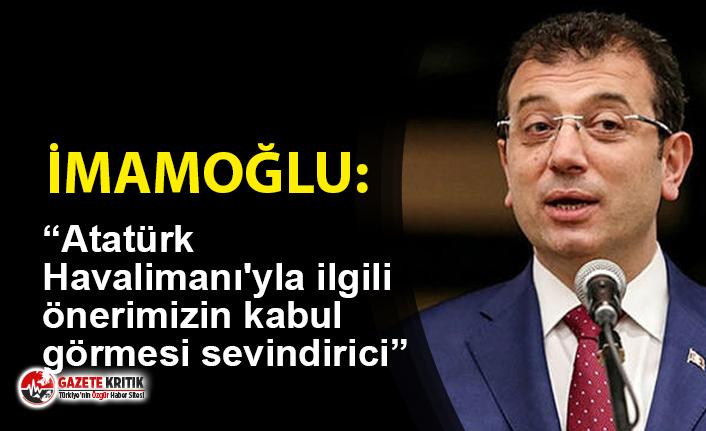 """""""Atatürk Havalimanı'yla ilgili önerimizin..."""