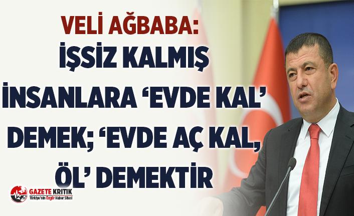 """CHP'Lİ AĞBABA: """"İŞSİZ KALMIŞ İNSANLARA..."""