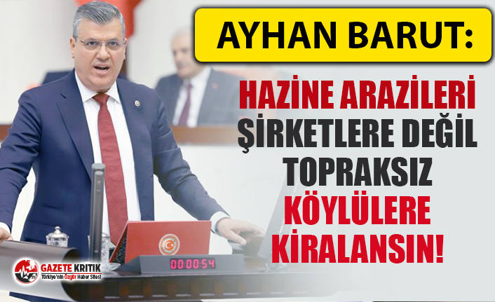 """CHP'li Barut: """"Hazine arazileri şirketlere..."""