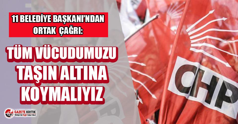 CHP'li 11 Büyükşehir Belediye Başkanı: Tüm vücudumuzu taşın altına koymalıyız