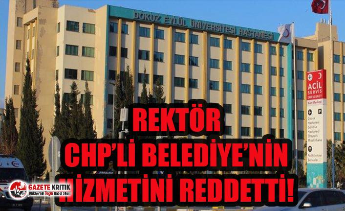 Dokuz Eylül Üniversitesi Rektörü, CHP'li Belediyenin Hizmetini Reddetti!