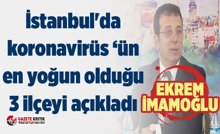 Ekrem İmamoğlu İstanbul'da koronavirüs vakalarının en yoğun olduğu 3 ilçeyi açıkladı