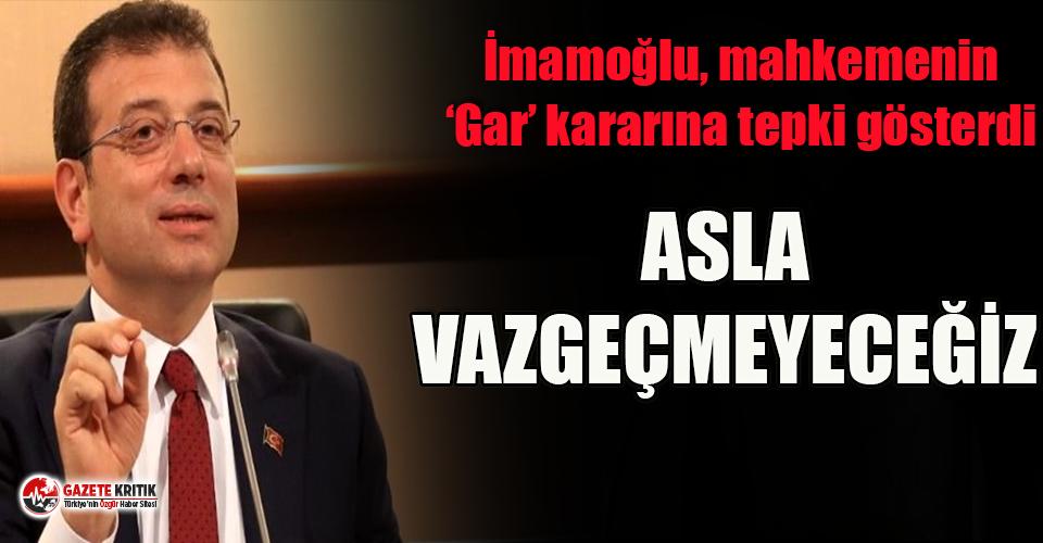İmamoğlu'ndan mahkemenin 'gar kararına'...