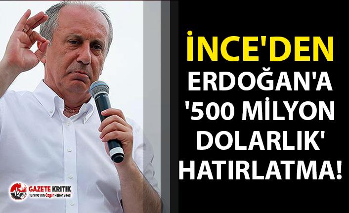 İnce'den Erdoğan'a '500 milyon dolarlık'...