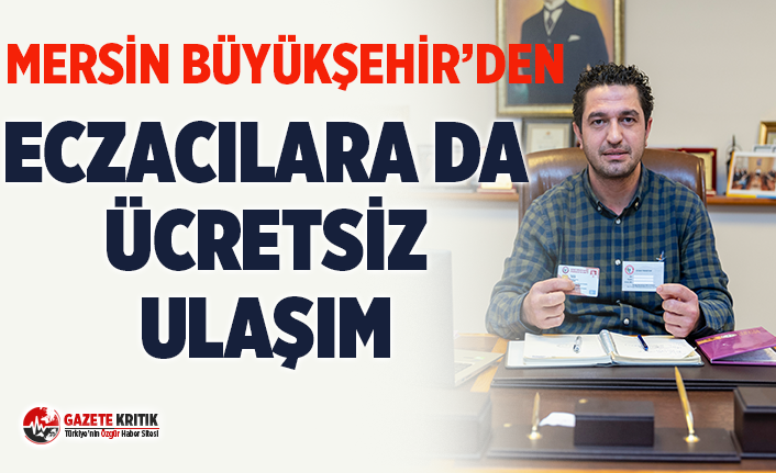 Mersin Büyükşehir'den Eczacılara da ücretsiz...