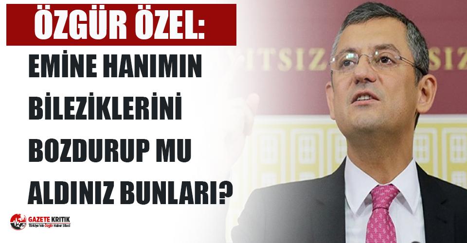 """Özel'den Erdoğan'a """"hediye"""" kolonya tepkisi: Emine Hanımın bileziklerini bozdurup mu aldınız bunları?"""