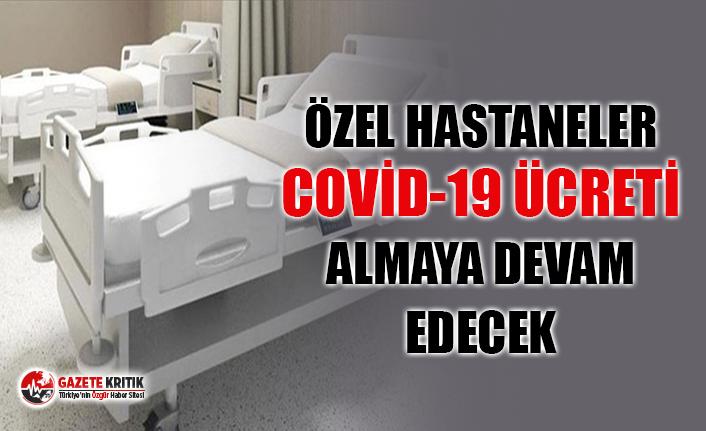 Özel hastaneler Covid-19 için ücret almaya devam...