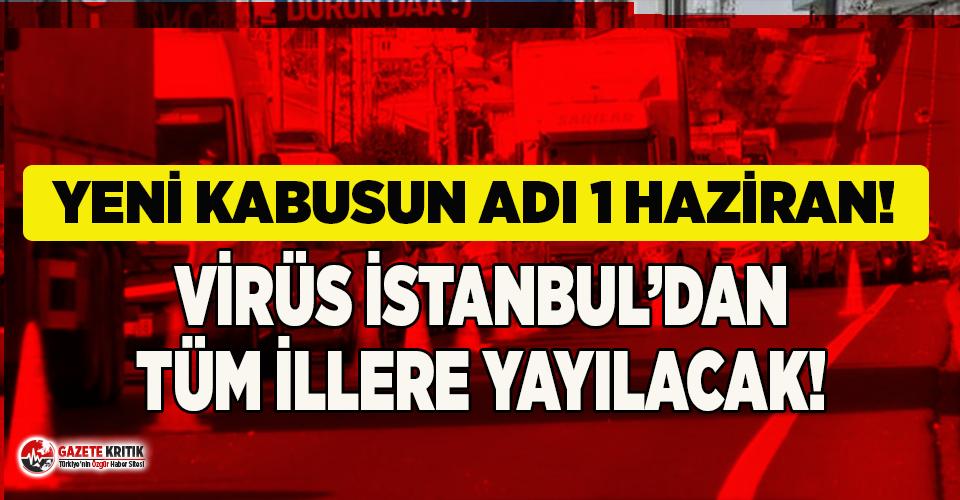 1 Haziran için kritik uyarı: ''Virüsü İstanbul'dan tüm illere yayacaklar''