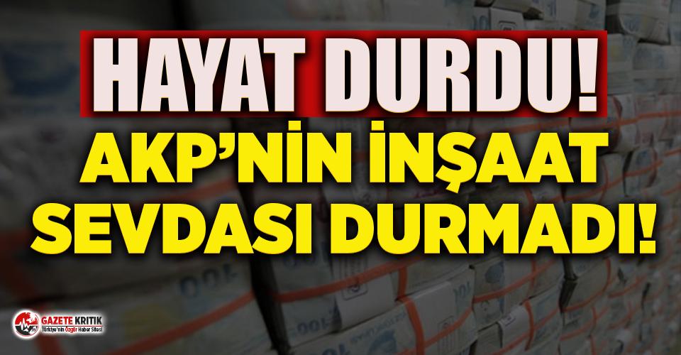 AKP'nin inşaat sevdası salgın dinlemedi: Nisan'da...