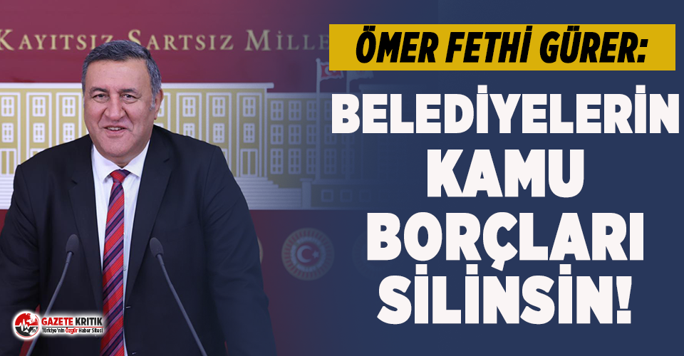 """CHP'li Gürer: """"Belediyeler borç yükü altında eziliyor!''"""