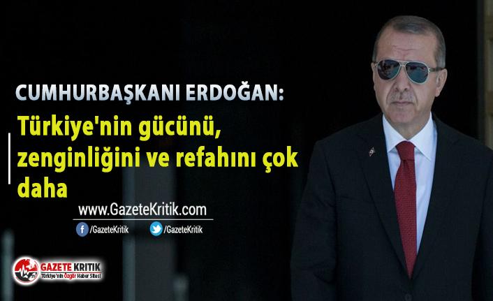 Erdoğan: Türkiye'nin gücünü, zenginliğini ve refahını çok daha yükseklere taşıyacağız