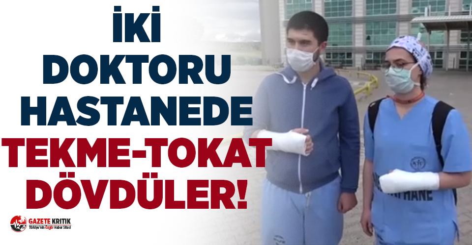İki doktoru hastanede tekme-tokat dövdüler!