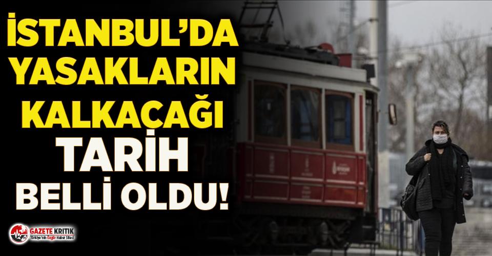 İstanbul'da yasakların kalkacağı için tarih...