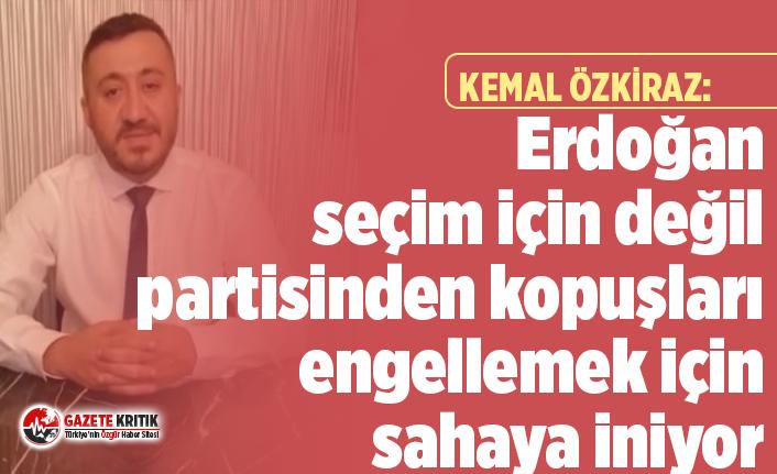 Kemal Özkiraz: Erdoğan seçim için değil AKP'den kopuşları engellemek için sahaya iniyor