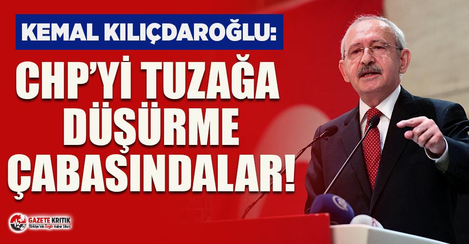 Kılıçdaroğlu: CHP'yi tuzağa düşürme çabasındalar