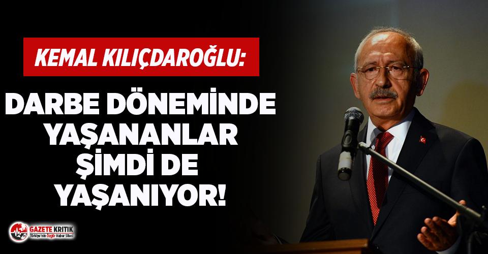 Kılıçdaroğlu: Darbe döneminde yaşananlar şimdi...