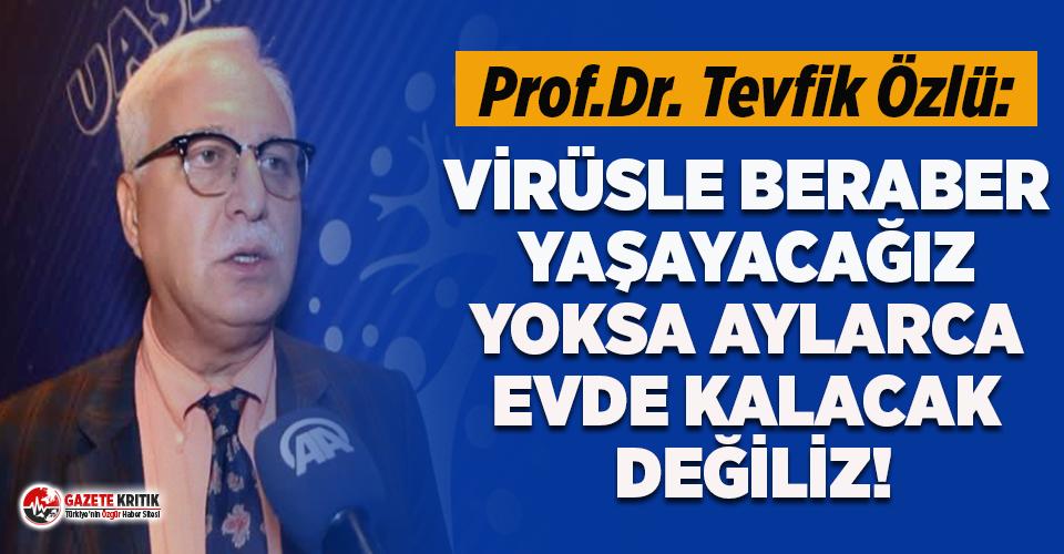 Prof. Özlü: Bu virüs bizi bırakmayacak, beraber...
