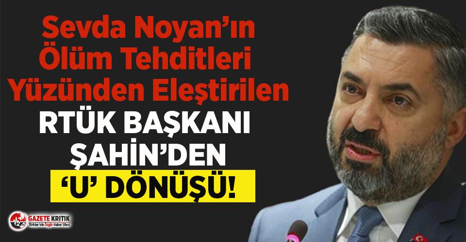 RTÜK Başkanı Şahin'den U dönüşü: Noyan'ın...