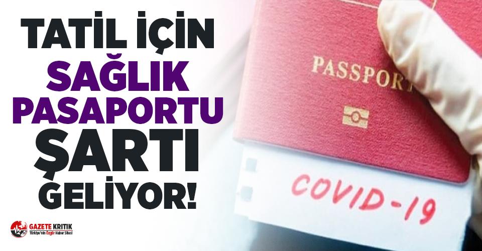 Tatil için sağlık pasaportu şartı geliyor!