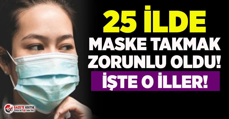 Türkiye genelinde 25 ilde maske takma zorunluluğu...