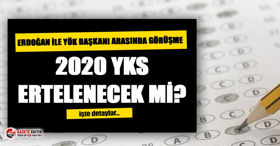 2020 YKS ertelenecek mi? Erdoğan ile YÖK Başkanı...