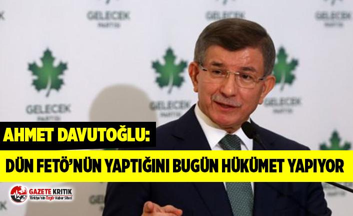 Ahmet Davutoğlu: Dün FETÖ'nün yaptığını...