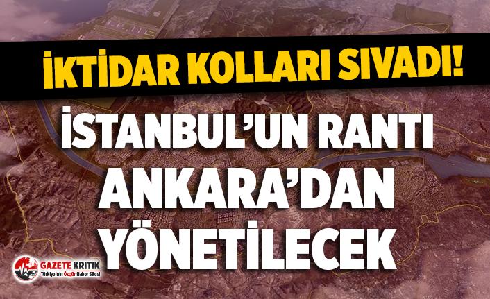 AKP, İstanbul rantını Ankara'dan idare edecek