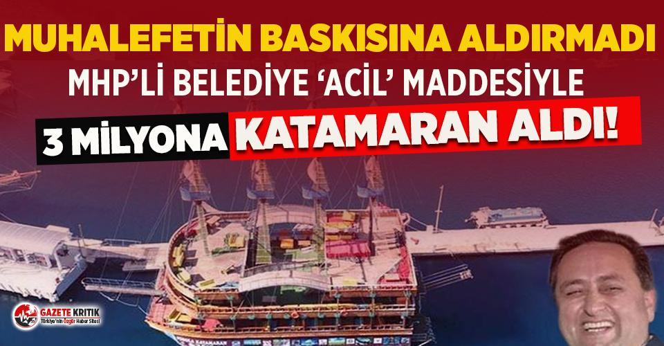 Borç batağındaki MHP'li belediye 'acil' deyip katamaran aldı
