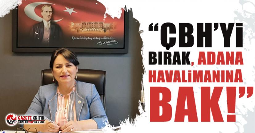 """""""ÇBH'yi bırak, Adana Havalimanına bak!"""""""