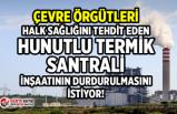 Çevre örgütleri halk sağlığını tehdit eden Hunutlu Termik Santrali inşaatının durdurulmasını istiyor!