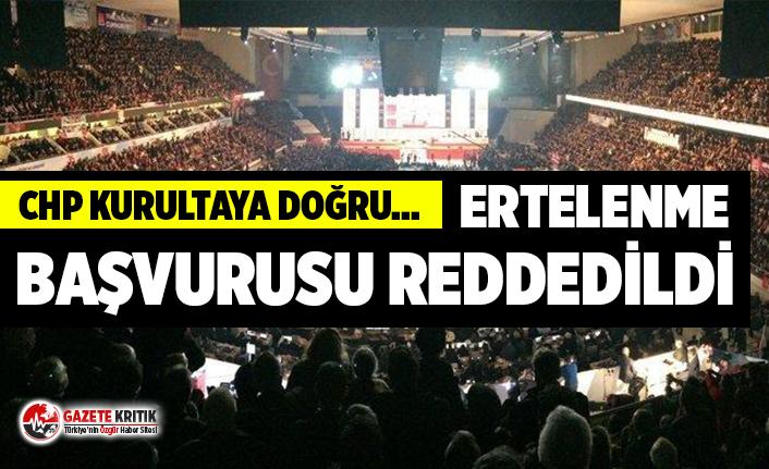 CHP Kurultayının Ertelenmesi başvurusu reddedildi