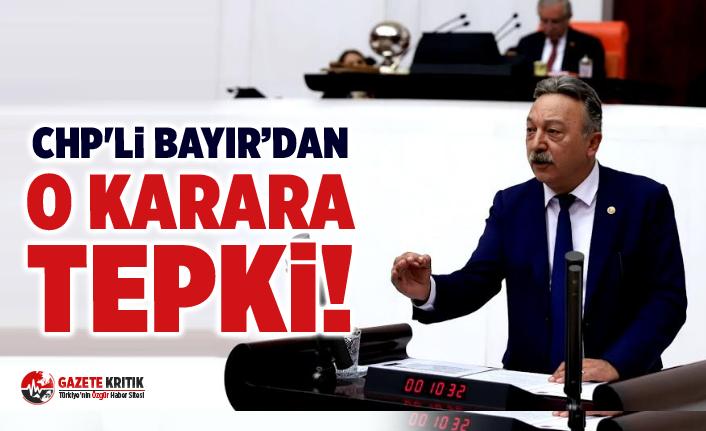 CHP'li Bayır'dan O Karara Tepki!