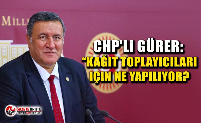 """CHP'li Gürer: """"Kağıt toplayıcıları için..."""