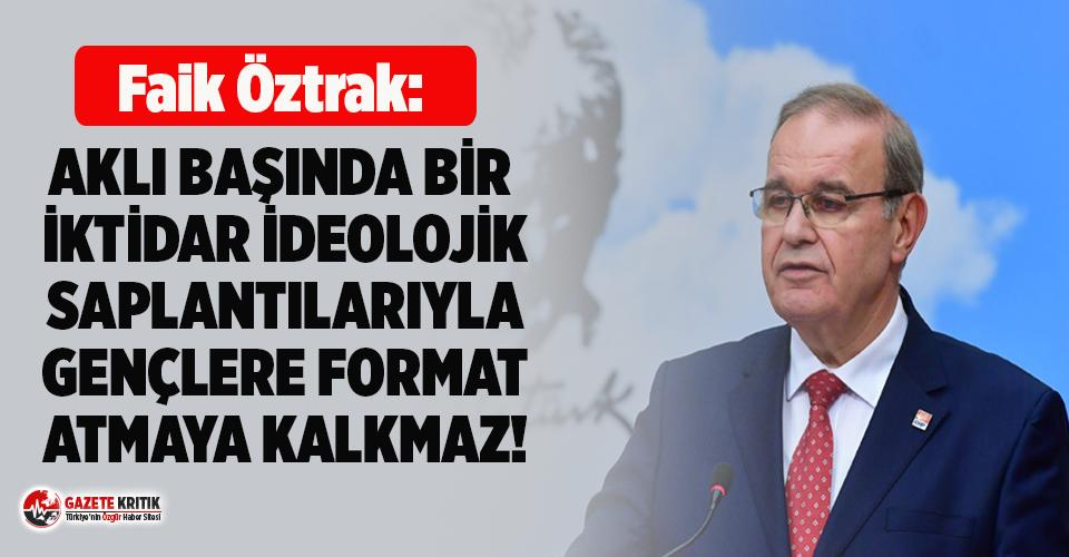 CHP'li Öztrak: Aklı başında hiçbir iktidar...