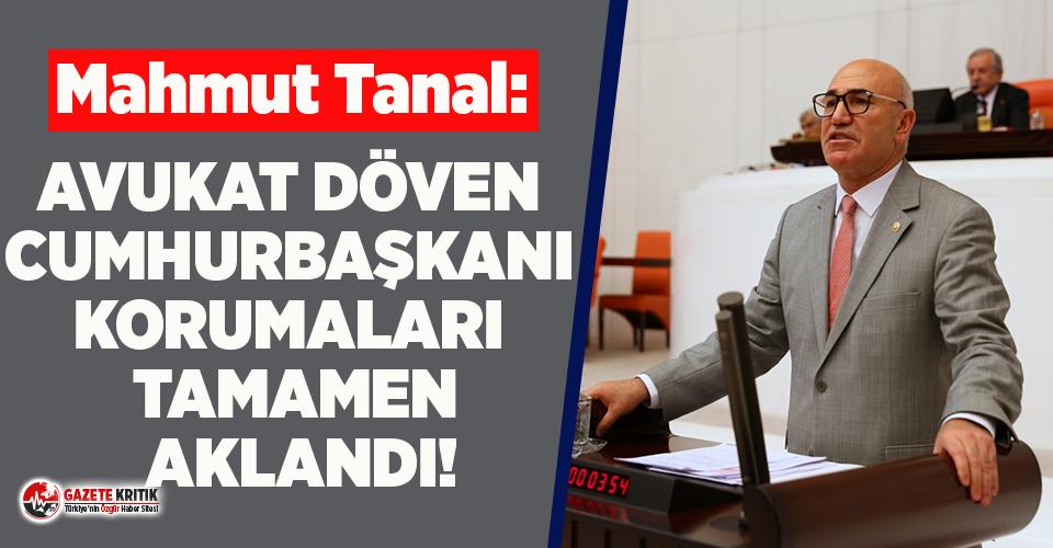 CHP'li Tanal: Avukat Döven Cumhurbaşkanı Korumaları Tamamen Aklandı!