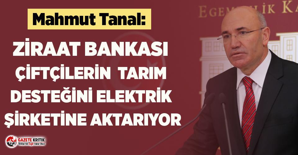 CHP'li Tanal: Elektrik şirketinin tahsilatçısı Ziraat Bankası