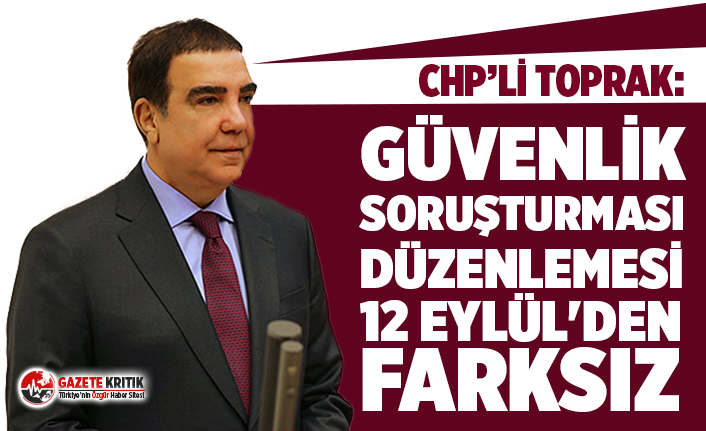 CHP'li Toprak: Güvenlik soruşturması düzenlemesi,...