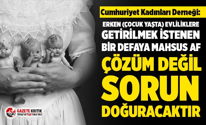 CKD: Erken (çocuk yaşta) evliliklere getirilmek...