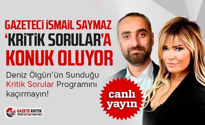 """Gazeteci Yazar İsmail Saymaz """"Kritik Sorular""""a konuk oluyor"""
