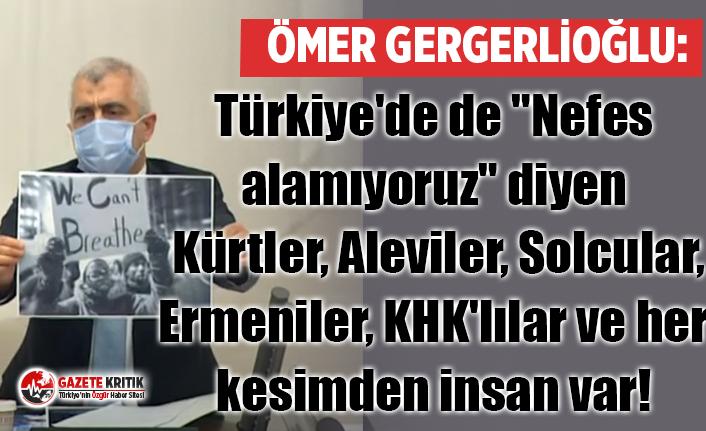 """Gergerlioğlu: Türkiye'de de """"Nefes alamıyoruz"""" diyen Kürtler, Aleviler, Solcular, Ermeniler, KHK'lılar ve her kesimden insan var!"""