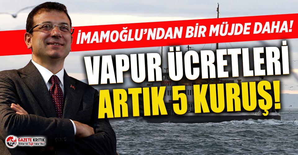 İmamoğlu'ndan İstanbullulara müjde! Vapur ücretleri artık 5 kuruş