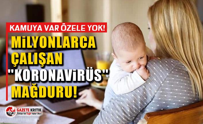 Kamuya var özele yok! Milyonlarca çalışan ''koronavirüs'' mağduru!