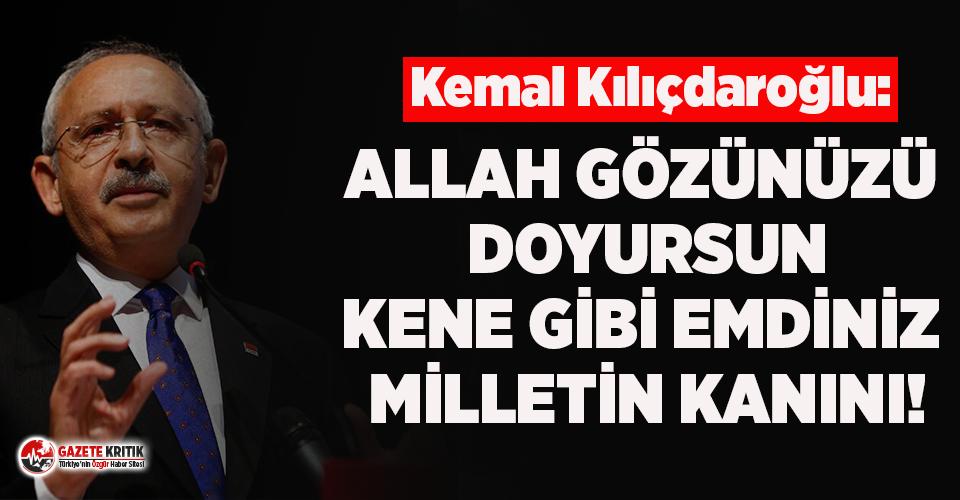 Kılıçdaroğlu: Allah gözünüzü doyursun, sülük...